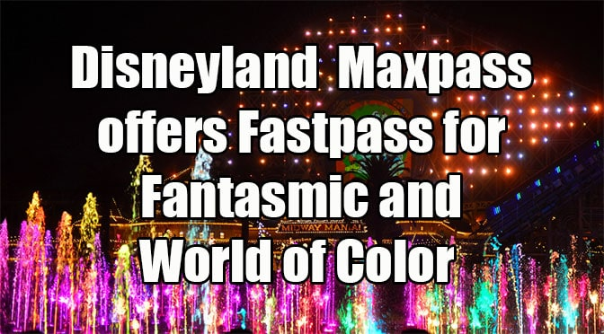 Disneyland digital Maxpass now offers Fastpass for Fantasmic and World of Color