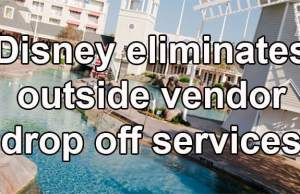 Disney World eliminates outside vendor drop off services