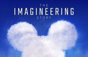 "Full Synopsis and Poster Released for ""The Imagineering Story"" on Disney+"