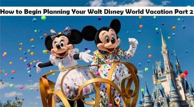 How to Begin Planning Your Walt Disney World Vacation Part 2