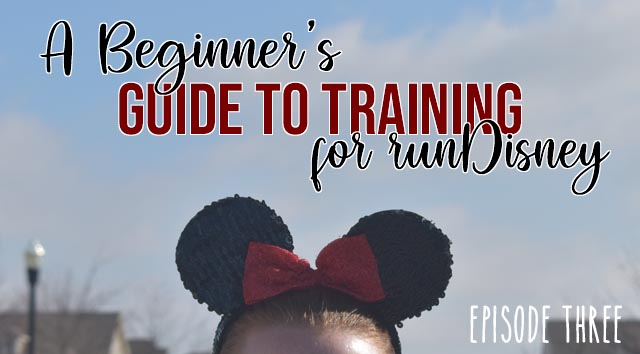 A Beginner's Guide to Training for runDisney (Episode 3)