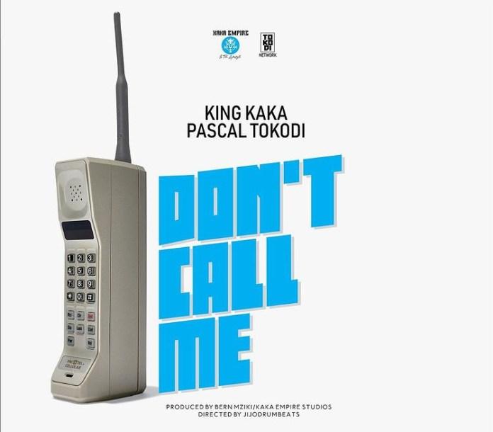King Kaka ft Pascal Tokodi – Don't Call Me