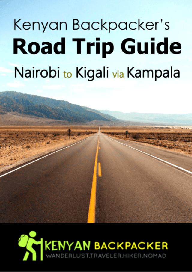 Road Trip Guide Backpacking Kampala-Kenyann Backpacker Roadtrip Guide