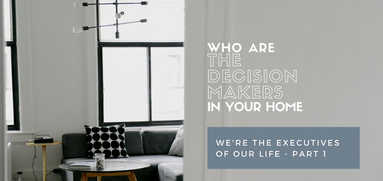 Who Are The Decision Makers in Your Home?