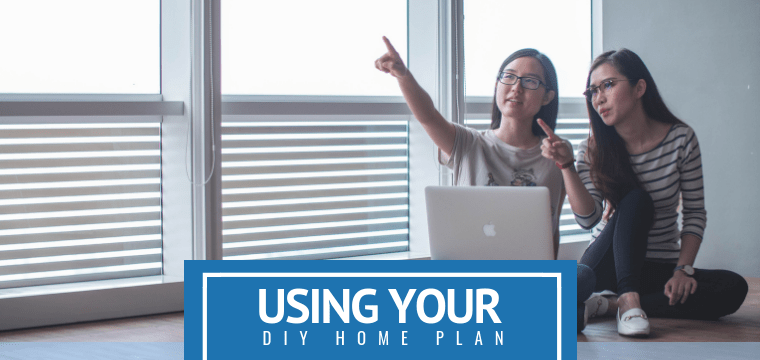 Using Your DIY Home Plan