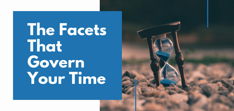 The Facets That Govern Your Time