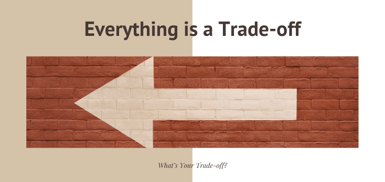 Everything is a Trade-off