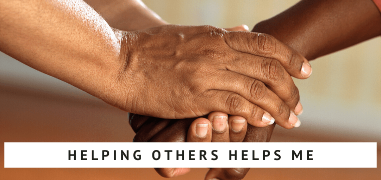Helping Others Helps Me