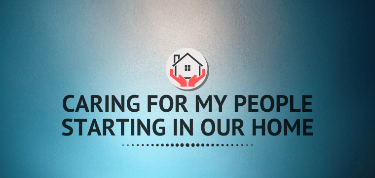 Caring For My People Starting In Our Home