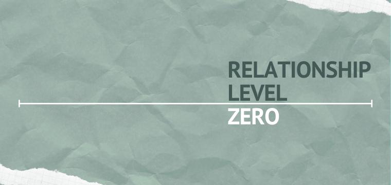 Relationship Level Zero