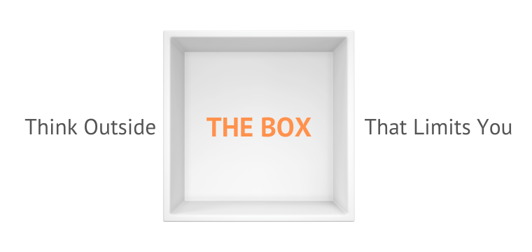 Think Outside the Box That Limits You