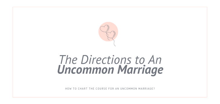 The Directions to An Uncommon Marriage