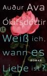 """""""Weiß ich, wann es Liebe ist?"""" von Audur Ava Olafsdottir"""