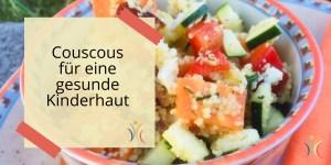 Couscous für eine gesunde Kinderhaut