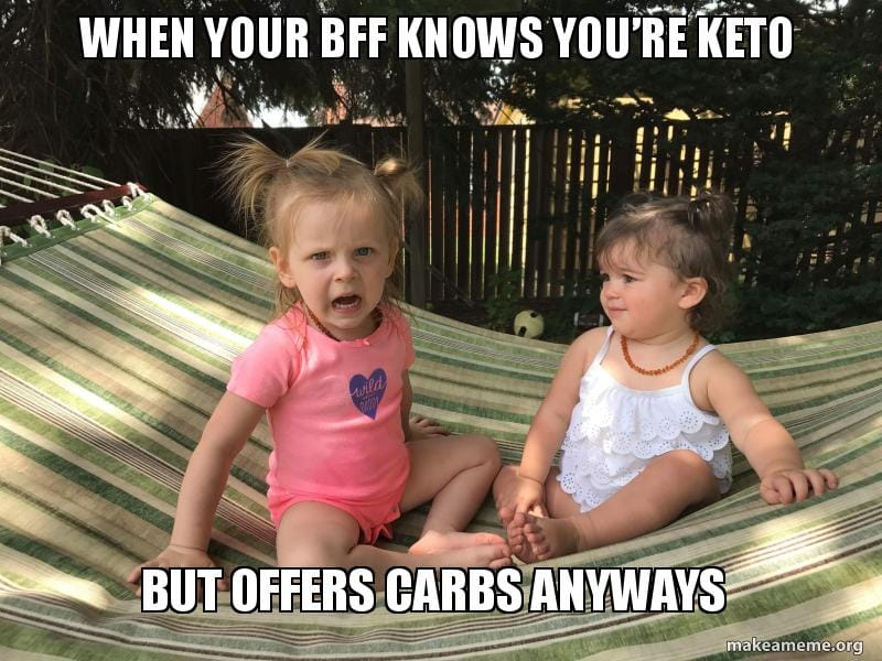 2 toddlers graphic says when your bff knows you're keto but offers carbs anyways