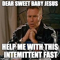 will farrell meme praying dear baby jesus help me with this intermittent fast funny graphic