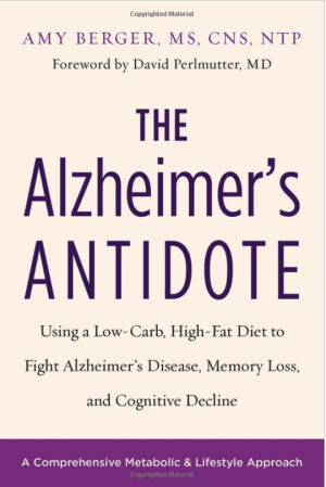 The Alzheimer's Antidote Low Carb High Fat Diet to Fight Alzheimer's Disease by Amy Berger