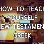 How to Learn New Testament Greek | Tips for Teaching Yourself Koine