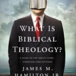 """Book Review: """"What is Biblical Theology?"""" by James M. Hamilton Jr."""