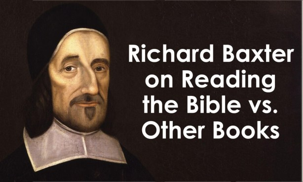 Richard Baxter Quotes on Reading the Bible vs. Other Books