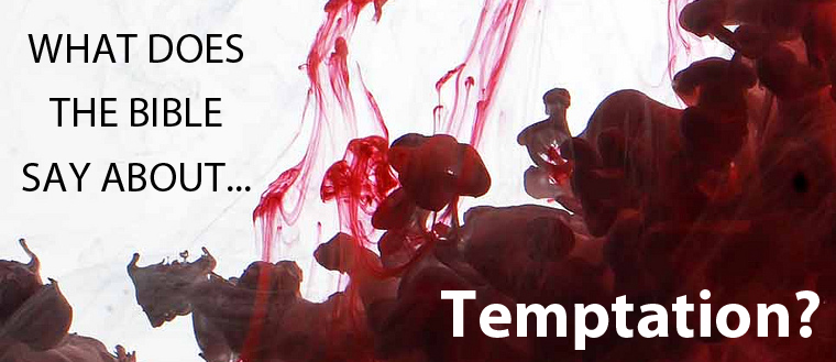 What does the Bible say about Resisting and Overcoming Temptation | Temptation in the Bible