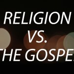 Religion vs. the Gospel