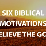 Six Biblical Motivations to Believe the Gospel
