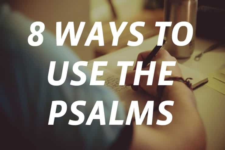 8 Ways to Use the Psalms of the Bible