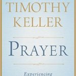 Review of Prayer: Experiencing Awe and Intimacy with God by Timothy Keller