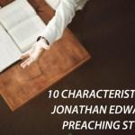 10 Characteristics of Jonathan Edwards' Preaching Style