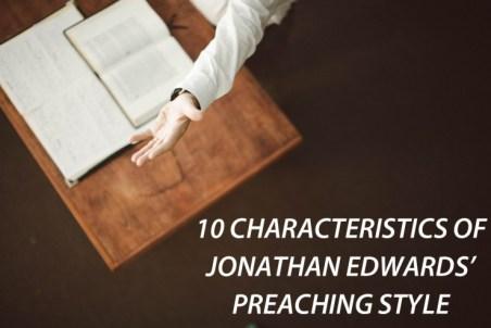 10 Characteristics of Jonathan Edwards Preaching Style