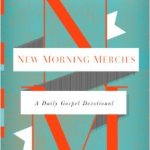 A Brief Review of New Morning Mercies: A Daily Gospel Devotional by Paul David Tripp