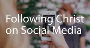 Following Christ on Social Media