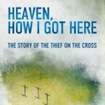 Review of Heaven, How I Got Here: The Story of the Thief on the Cross