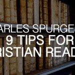 Charles Spurgeon's 9 Tips for Christian Readers