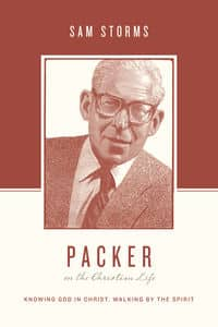 J I Packer on the Christian Life Crossway Cover Sam Storms