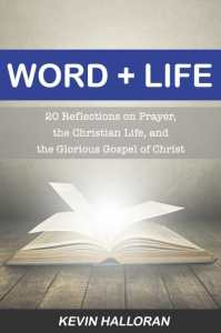 Word + Life: 20 Reflections on Prayer, the Christian Life, and the Glorious Gospel of Christ