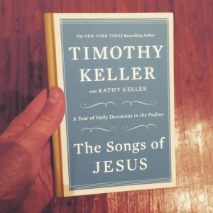 The Songs of Jesus: A Year of Daily Devotions in the Psalms by Timothy Keller (Book Review)