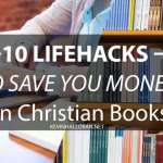 10 LifeHacks to Save You Money on Christian Books