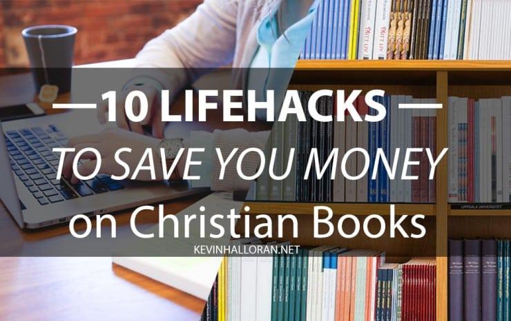 10 LifeHacks to Save You Money on Christian Books - Cheap Christian Books