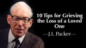 JI Packer 10 Tips for Grieving the Loss of a Loved One Richard Baxter