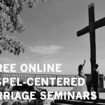 5 Free Online Gospel-Centered Marriage Seminars