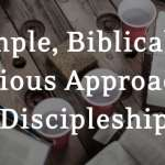 Don't Overcomplicate Discipleship: The 4 P's