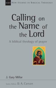 Calling on the Name of the Lord-A Biblical Theology of Prayer Gary Millar Cover