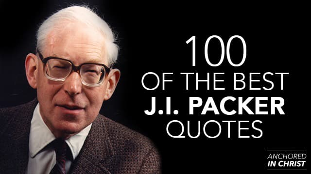 100 of the Best J.I. Packer Quotes