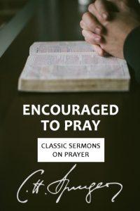 Encouraged to Pray - Classic Spurgeon Sermons on Prayer