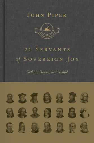 21 Servants of Sovereign Joy by John Piper - Biographies