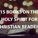 15 Books on the Holy Spirit for Christian Readers