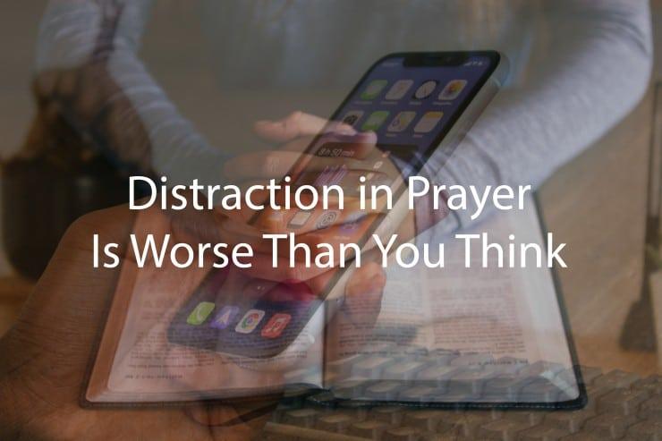 Distraction in Prayer | Prayer Distractions & Growing in Focus