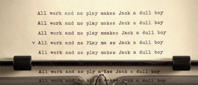 All work and no play makes Jack a dull boy